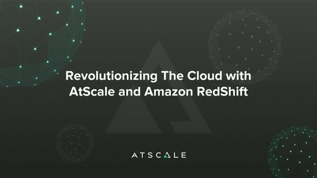 Revolutionizing The Cloud with AtScale and Amazon RedShift