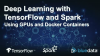 Deep Learning with TensorFlow and Spark: Using GPUs & Docker Containers