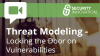 Threat Modeling – Locking the Door on Vulnerabilities