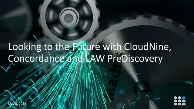Looking to the Future with CloudNine, Concordance and LAW PreDiscovery
