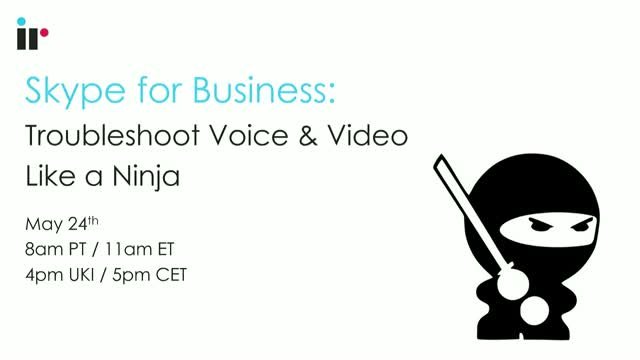 Skype for Business: Troubleshoot Voice and Video like a Ninja