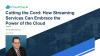 Cutting the Cord: How Streaming Services Can Embrace the Power of the Cloud