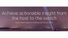 Achieve actionable insight from the host to the switch