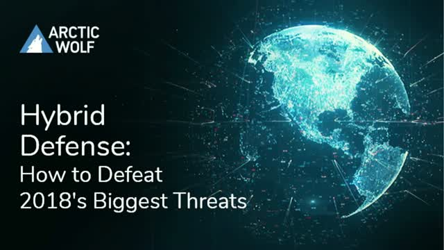 Hybrid Defense: How to Defeat 2018's Biggest Threats