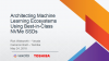 Architecting Machine Learning Ecosystems Using Best-in-Class NVMe SSDs