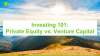 Investing 101: Private Equity vs. Venture Capital