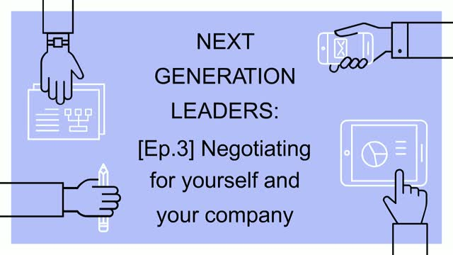 [Ep.3] Next Generation Leaders: Negotiating for yourself and your company