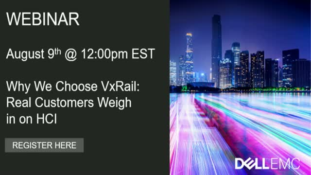 Why We Choose VxRail: Real Customers Weigh in on HCI