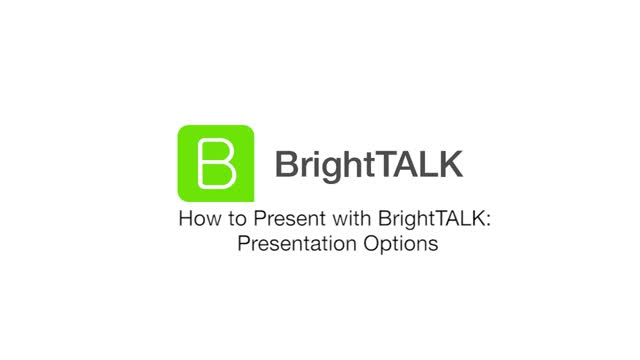 How to Present with BrightTALK: Presentation Options