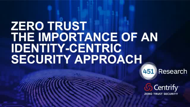 Zero Trust: The Importance of an Identity-Centric Security Approach