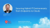 Securing Hybrid IT Environments from Endpoints to Clouds
