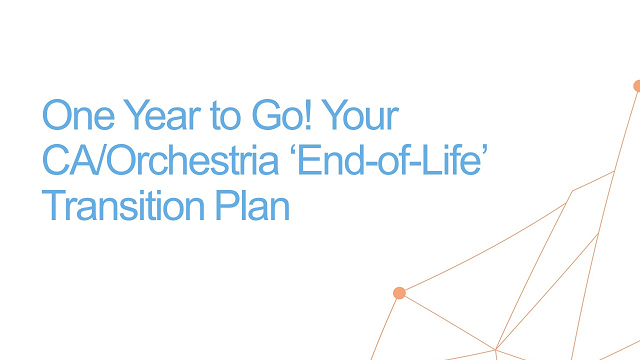 One Year to Go! Your CA/Orchestria 'End-of-Life' Transition Plan