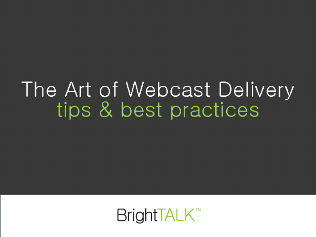 The Art of Webcast Delivery – Tips and Best Practices
