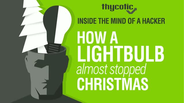 Inside the MIND of a Hacker – How a Lightbulb Almost Stopped Christmas