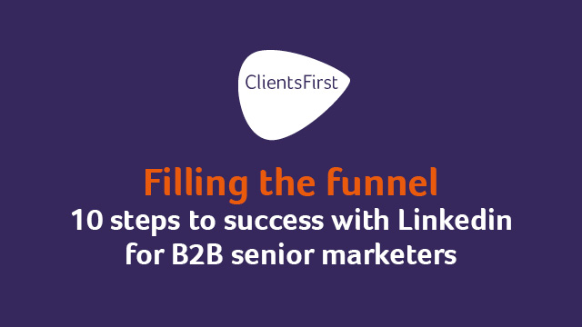 'Filling the funnel - 10 steps to success with Linkedin for B2B Senior Marketers