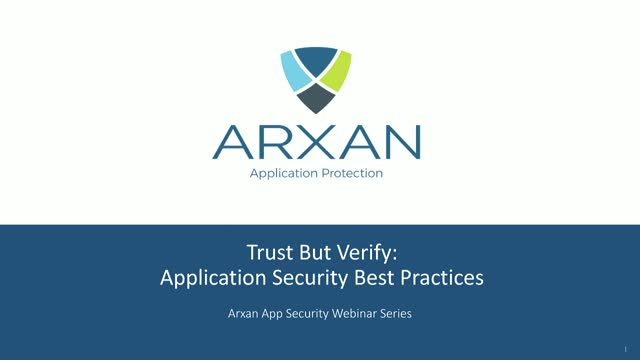 Trust But Verify: Mobile App Protection Best Practices - Arxan AppSec Series 3/3