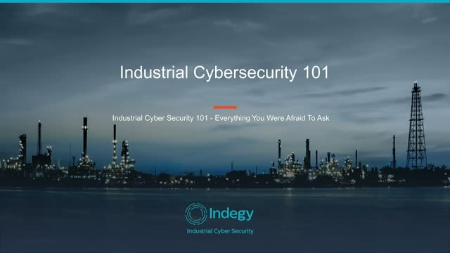 Industrial Cyber Security 101 - Everything You Were Afraid To Ask