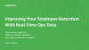 Improving Your Employee Retention With Real-Time Ops Data