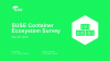 SUSE Container Ecosystem Survey