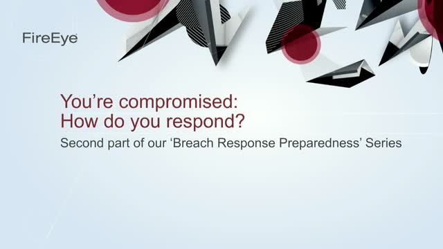You're compromised: How do you respond?