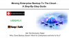 Moving the Enterprise Backup to the Cloud - A Step-By-Step Guide