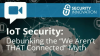 "IoT Security – Debunking the ""We Aren't THAT Connected"" Myth"