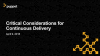Critical Considerations for Continuous Delivery: Automating Application Delivery