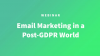 Email Marketing in a Post-GDPR World