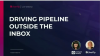 Driving Pipeline Outside the Inbox