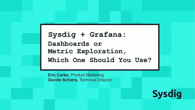 Sysdig + Grafana: Dashboards or metric exploration, which one should you use?