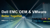 Dell EMC OEM Solutions and VMware:  Better Together