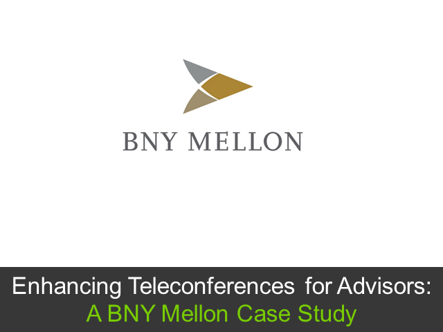 Enhancing Teleconferences for Advisors: A BNY Mellon Case Study