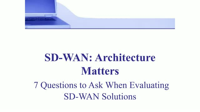 Architecture Matters: 7 Questions to Ask when Evaluating SD-WAN Solutions