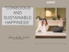 Conscious and Sustainable Happiness