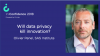 Will data privacy kill innovation?