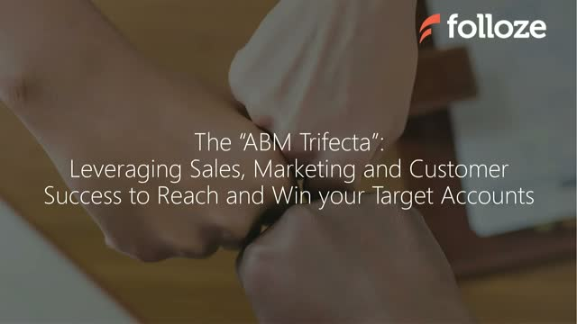 "The ""ABM Trifecta"": Leveraging Sales, Marketing and CS with Top Target Accounts"