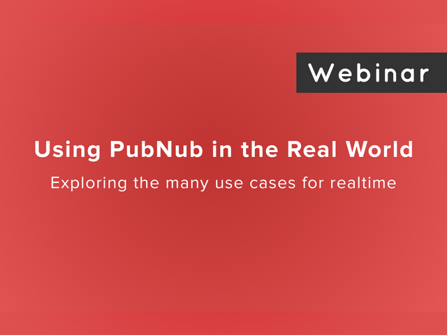 Using PubNub in the Real World