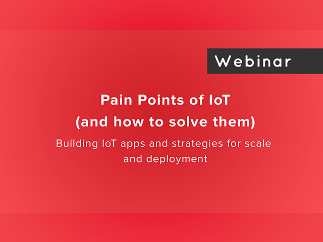 The 4 Pain Points of IoT (and how to solve them)