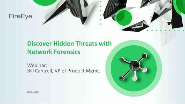 Discover Hidden Cyber Threats with Network Forensics, presented by FireEye