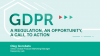 GDPR: A regulation, an opportunity, a call to action