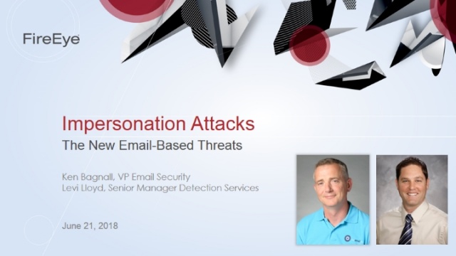 Impersonation Attacks -  The New Email Based Threats, presented by FireEye