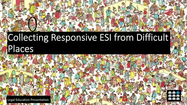 Collecting Responsive ESI from Difficult Places