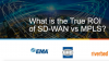 What's the True ROI of SD-WAN vs MPLS?