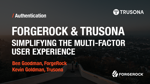 ForgeRock and Trusona - Simplifying the Multi-factor User Experience