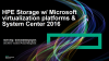 Learn  HPE Storage solutions w/ Microsoft virtualization and System Center 2016