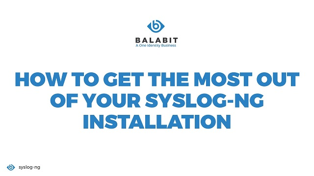 How to get the most out of your syslog-ng installation