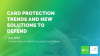 NCR Secure Webinar Series - Card Protection Trends and New Defense Solutions