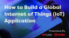How to Build a Global Internet of Things (IoT) Application