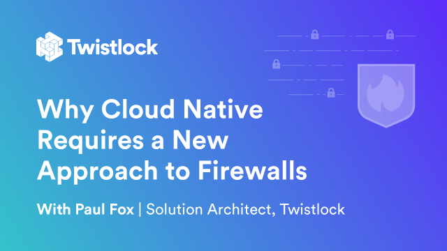 Why Cloud Native Requires a New Approach to Firewalls