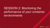 Session 2: Monitoring the performance of your container environments